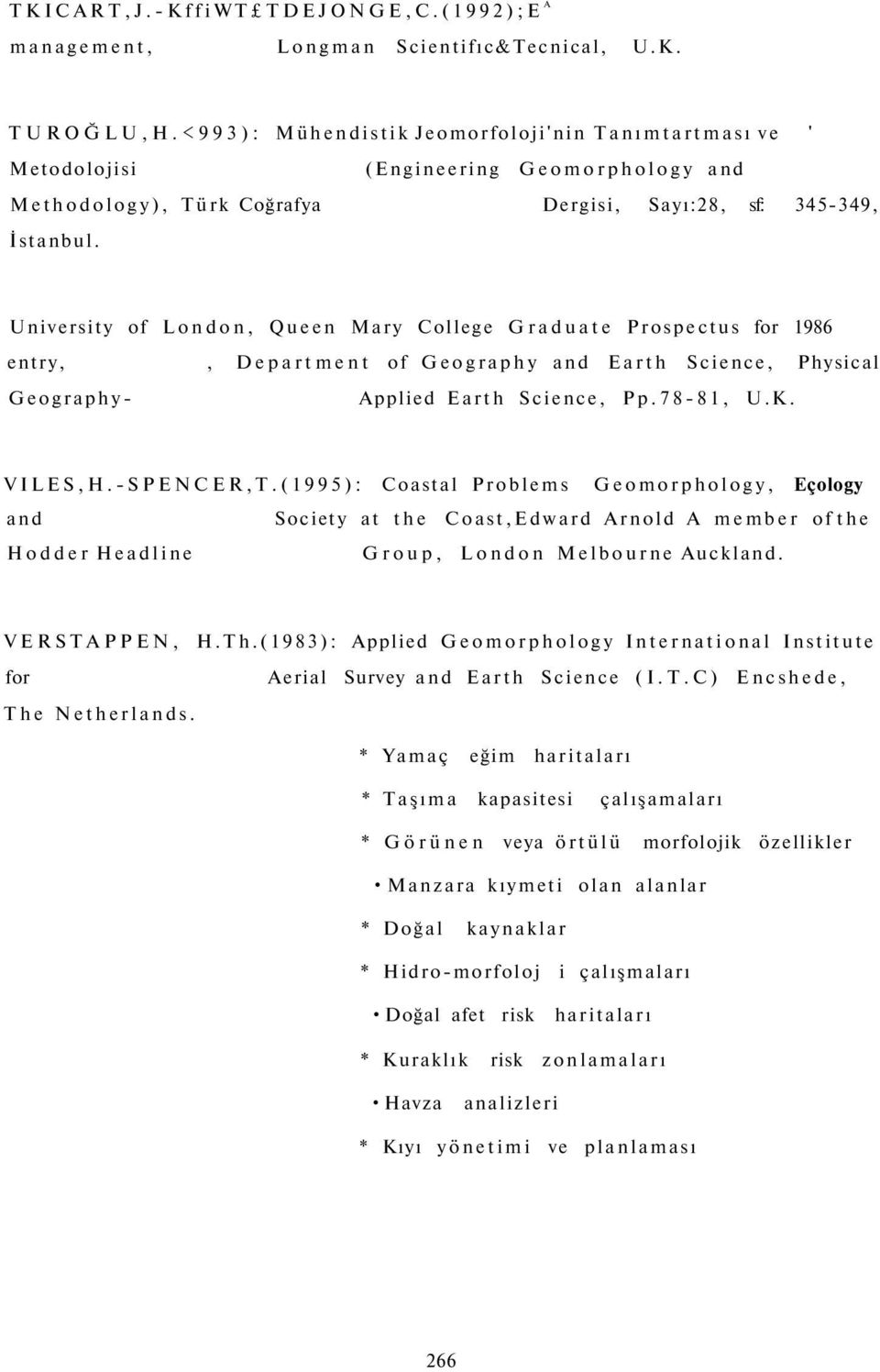 University of London, Queen Mary College Graduate Prospectus for 1986 entry,, Department of Geography and Earth Science, Physical Geography- Applied Earth Science, Pp.78-81, U.K. VILES,H.-SPENCER,T.