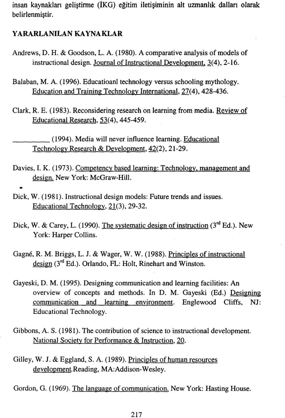 Education and Training Technology International, 27(4), 428-436. Clark, R. E. (1983). Reconsidering research on learning from media. Review of Educational Research, 53(4), 445-459. (1994).