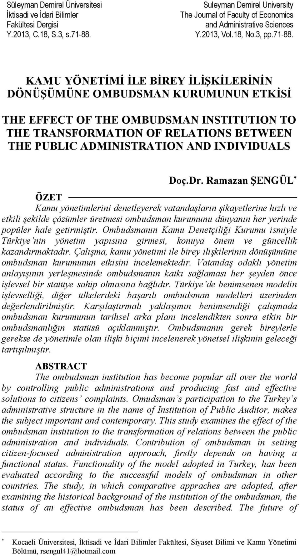 KAMU YÖNETİMİ İLE BİREY İLİŞKİLERİNİN DÖNÜŞÜMÜNE OMBUDSMAN KURUMUNUN ETKİSİ THE EFFECT OF THE OMBUDSMAN INSTITUTION TO THE TRANSFORMATION OF RELATIONS BETWEEN THE PUBLIC ADMINISTRATION AND