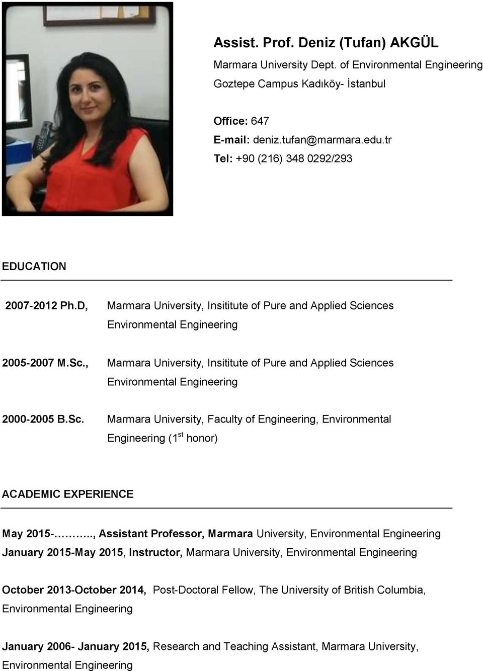 ences 2005-2007 M.Sc., Marmara University, Insititute of Pure and Applied Sciences 2000-2005 B.Sc. Marmara University, Faculty of Engineering, Environmental Engineering (1 st honor) ACADEMIC EXPERIENCE May 2015-.