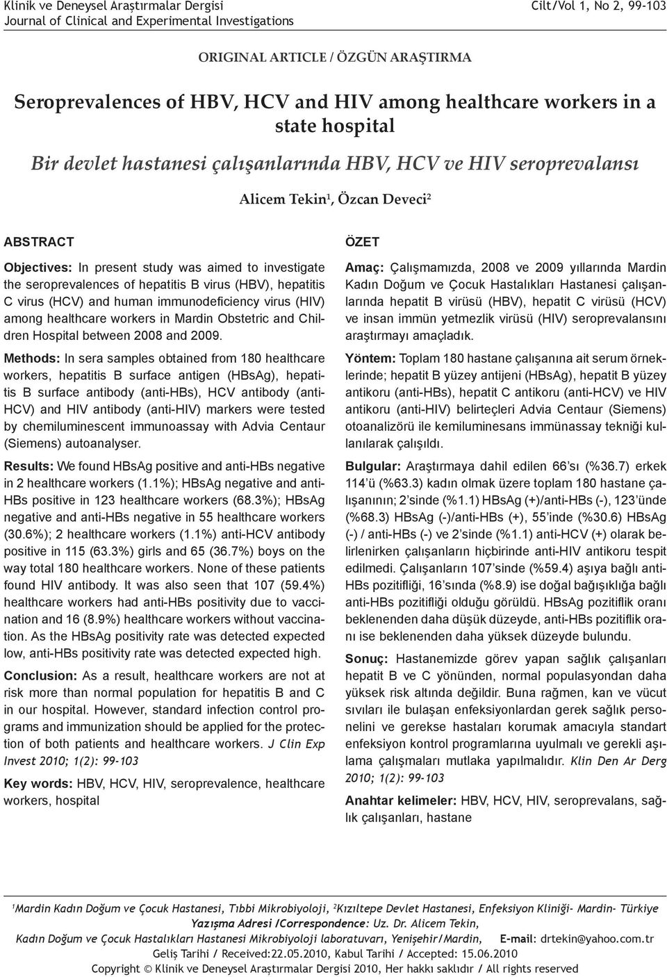 hastanesi çalışanlarında HBV, HCV ve HIV seroprevalansı Alicem Tekin, Özcan Deveci 2 ABSTRACT Objectives: In present study was aimed to investigate the seroprevalences of hepatitis B virus (HBV),