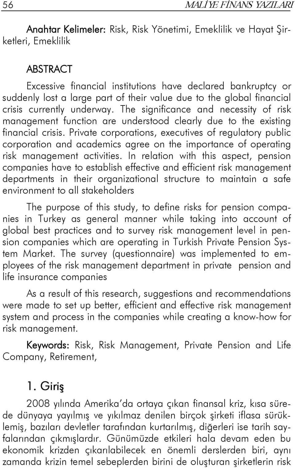 Private corporations, executives of regulatory public corporation and academics agree on the importance of operating risk management activities.