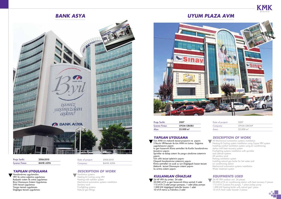 Yangın tesisatı uygulaması Doğalgaz tesisatı uygulaması Date of project: 2006-2010 BANK ASYA Vantilation systems Heating & Cooling using VRV Heating with radiator system Fire-fighting systems Natural
