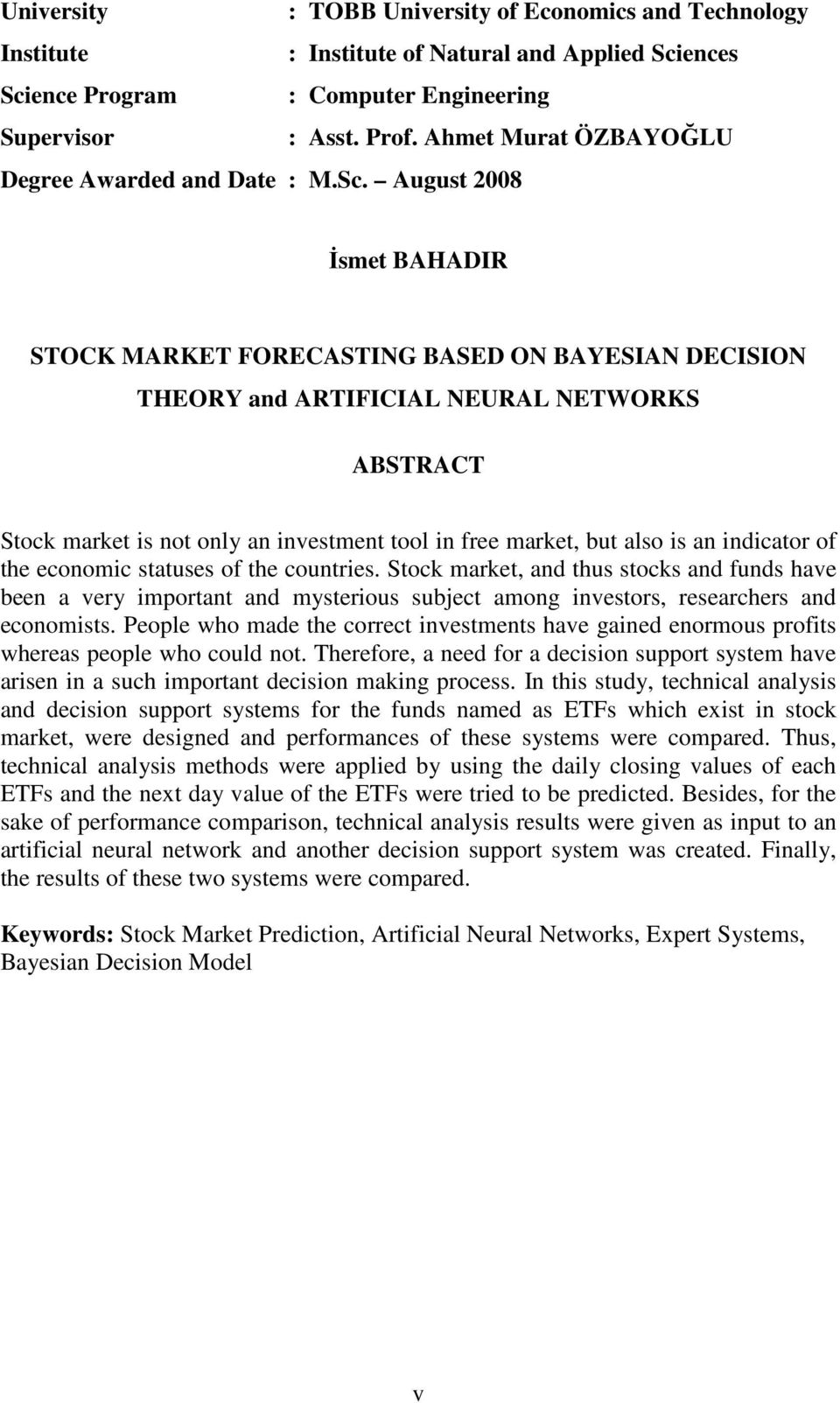 August 2008 Đsmet BAHADIR STOCK MARKET FORECASTING BASED ON BAYESIAN DECISION THEORY and ARTIFICIAL NEURAL NETWORKS ABSTRACT Stock market is not only an investment tool in free market, but also is an