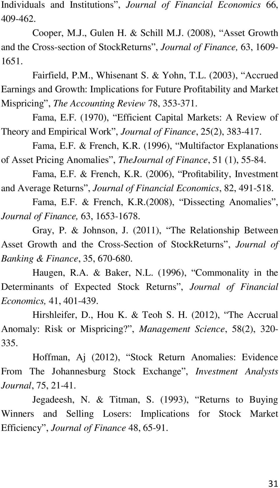 Fama, E.F. & French, K.R. (1996), Multifactor Explanations of Asset Pricing Anomalies, TheJournal of Finance, 51 (1), 55-84. Fama, E.F. & French, K.R. (2006), Profitability, Investment and Average Returns, Journal of Financial Economics, 82, 491-518.