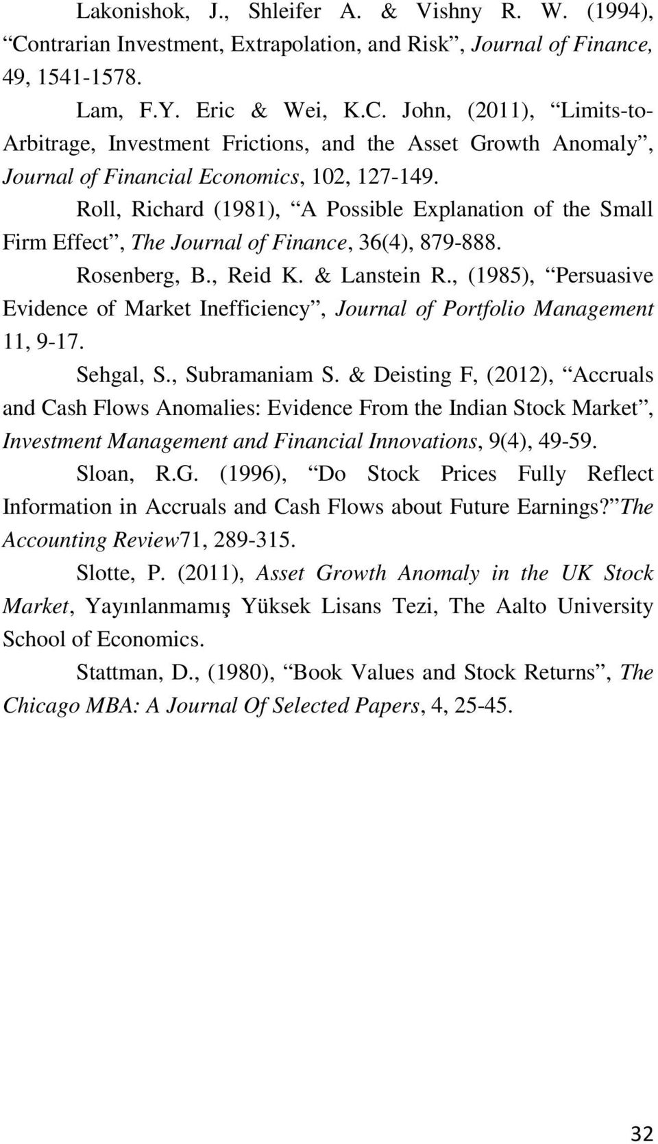 , (1985), Persuasive Evidence of Market Inefficiency, Journal of Portfolio Management 11, 9-17. Sehgal, S., Subramaniam S.