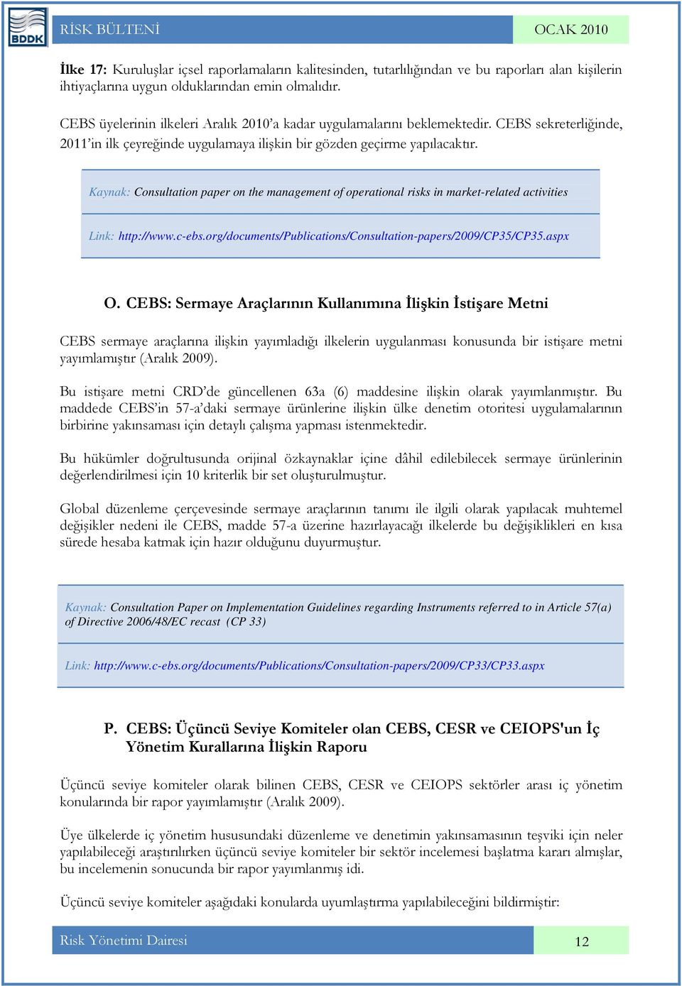 Kaynak: Consultation paper on the management of operational risks in market-related activities Link: http://www.c-ebs.org/documents/publications/consultation-papers/2009/cp35/cp35.aspx O.