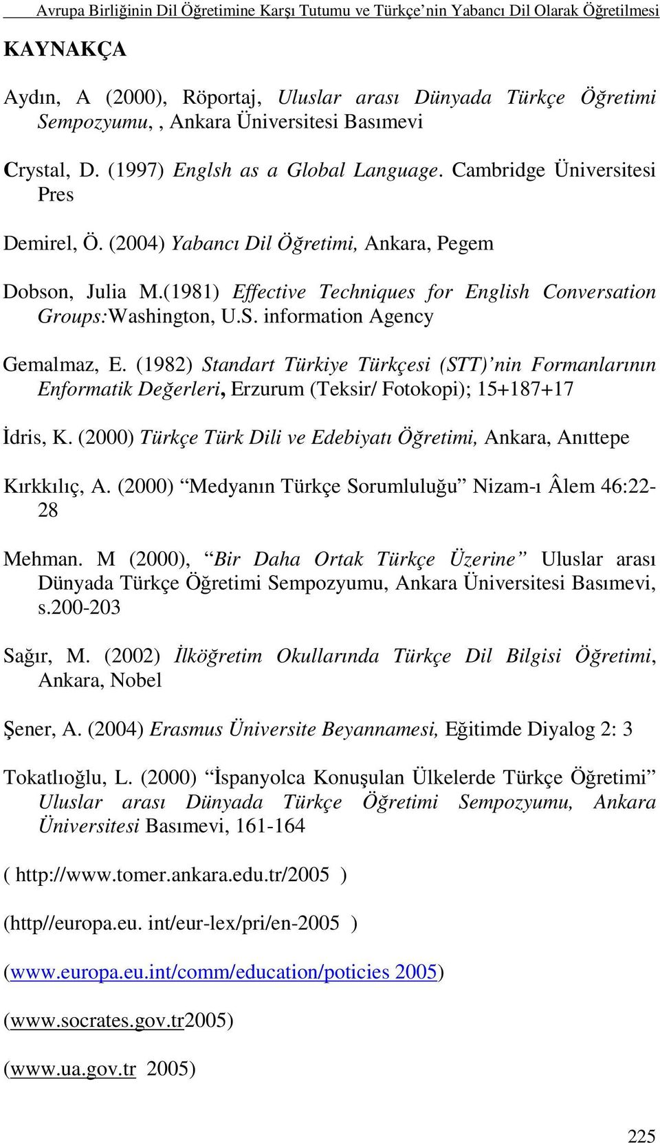 (1981) Effective Techniques for English Conversation Groups:Washington, U.S. information Agency Gemalmaz, E.