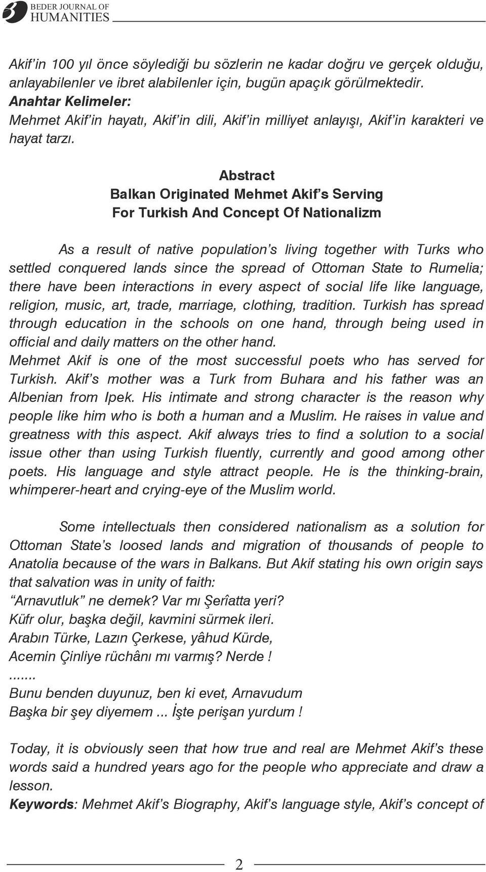 Abstract Balkan Originated Mehmet Akif s Serving For Turkish And Concept Of Nationalizm As a result of native population s living together with Turks who settled conquered lands since the spread of