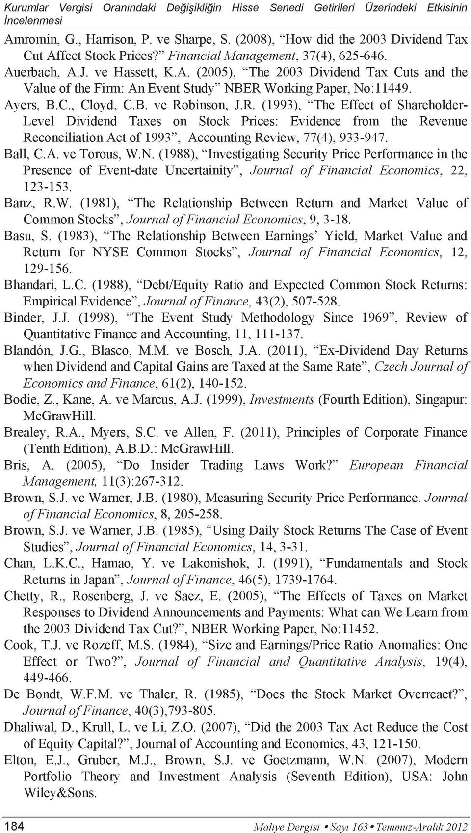 Ball, C.A. ve Torous, W.N. (1988), Investigating Security Price Performance in the Presence of Event-date Uncertainity, Journal of Financial Economics, 22, 123-153. Banz, R.W. (1981), The Relationship Between Return and Market Value of Common Stocks, Journal of Financial Economics, 9, 3-18.