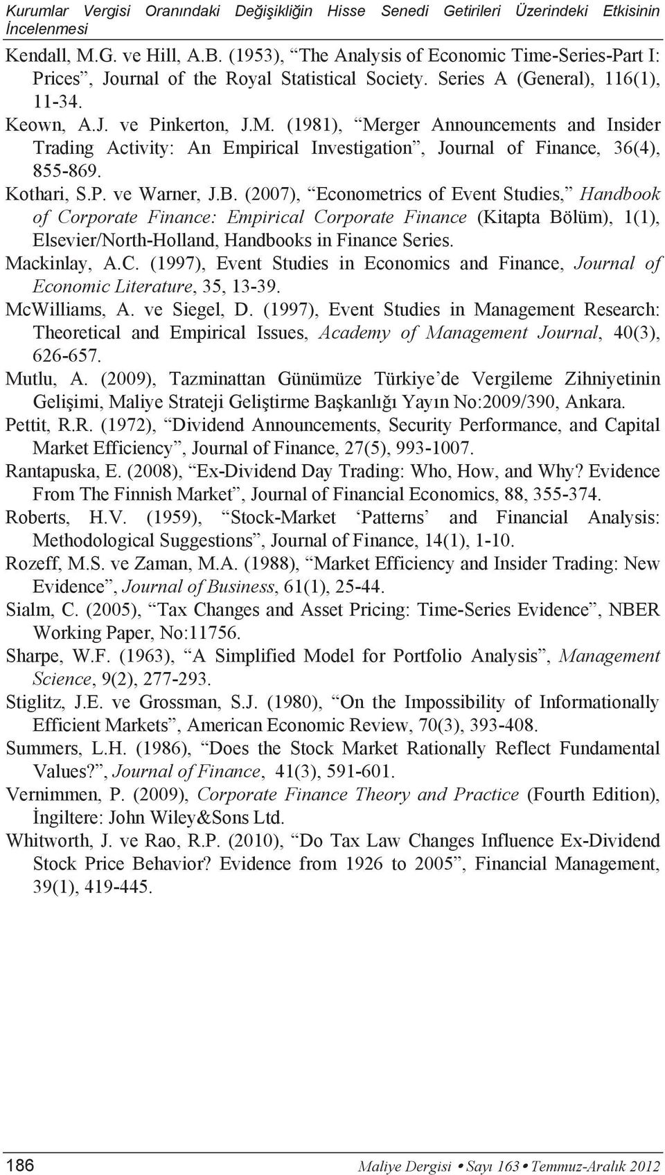 (2007), Econometrics of Event Studies, Handbook of Corporate Finance: Empirical Corporate Finance (Kitapta Bölüm), 1(1), Elsevier/North-Holland, Handbooks in Finance Series. Mackinlay, A.C. (1997), Event Studies in Economics and Finance, Journal of Economic Literature, 35, 13-39.
