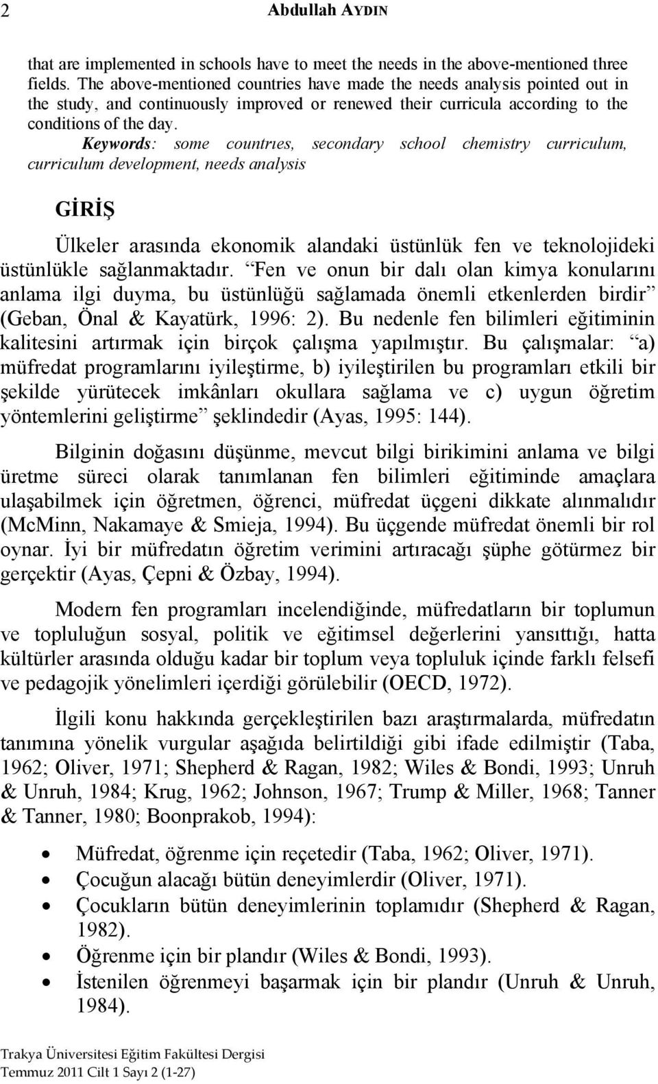 Keywords: some countrıes, secondary school chemistry curriculum, curriculum development, needs analysis GİRİŞ Ülkeler arasında ekonomik alandaki üstünlük fen ve teknolojideki üstünlükle