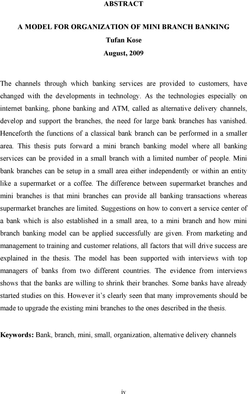 Henceforth the functions of a classical bank branch can be performed in a smaller area.