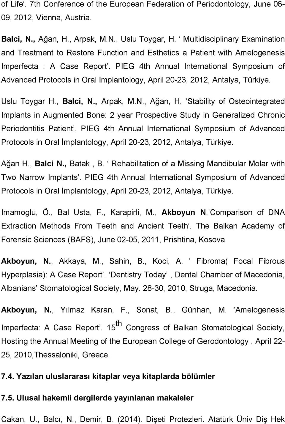 PIEG 4th Annual International Symposium of Advanced Protocols in Oral İmplantology, April 20-23, 2012, Antalya, Türkiye. Uslu Toygar H., Balci, N., Arpak, M.N., Ağan, H.