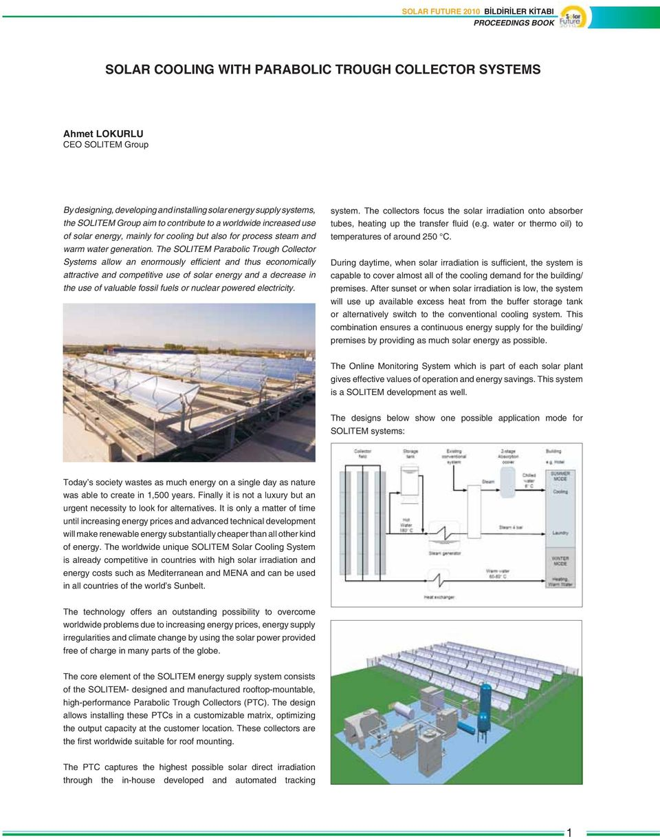 The SOLITEM Parabolic Trough Collector Systems allow an enormously efficient and thus economically attractive and competitive use of solar energy and a decrease in the use of valuable fossil fuels or