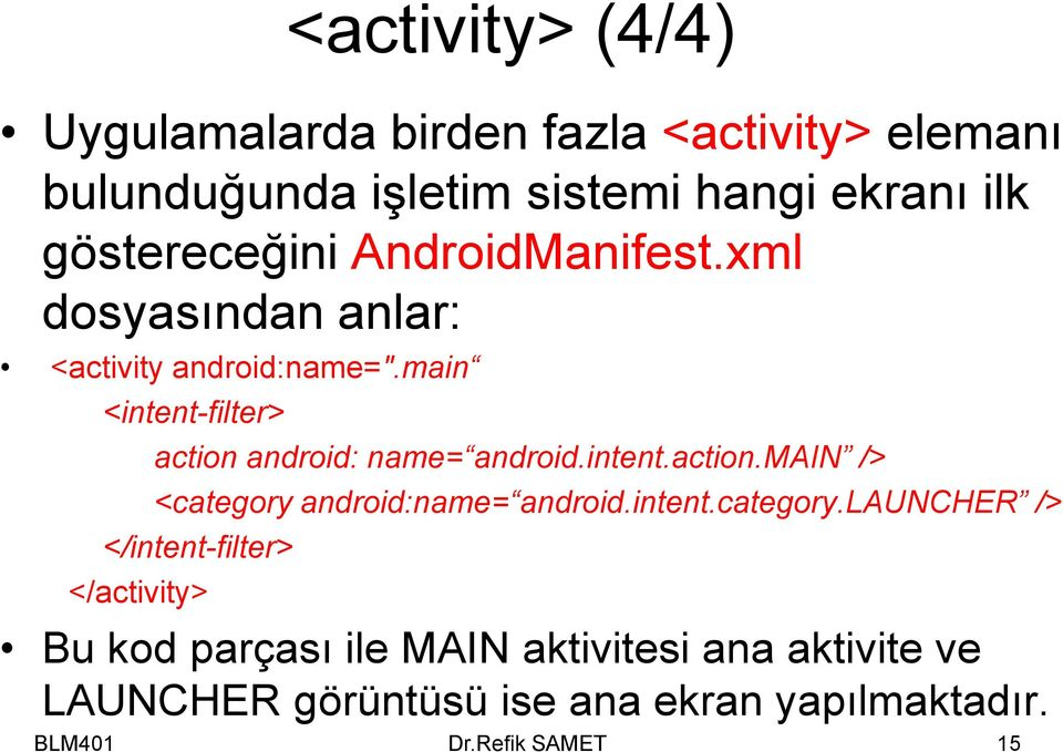 main <intent-filter> action android: name= android.intent.action.main /> <category