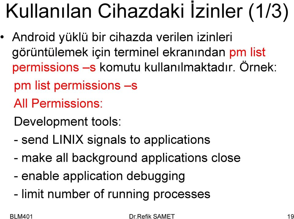 Örnek: pm list permissions s All Permissions: Development tools: - send LINIX signals to