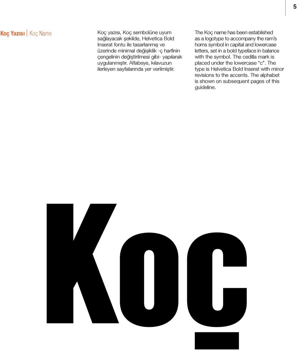 The Koç name has been established as a logotype to accompany the ram s horns symbol in capital and lowercase letters, set in a bold typeface in balance with