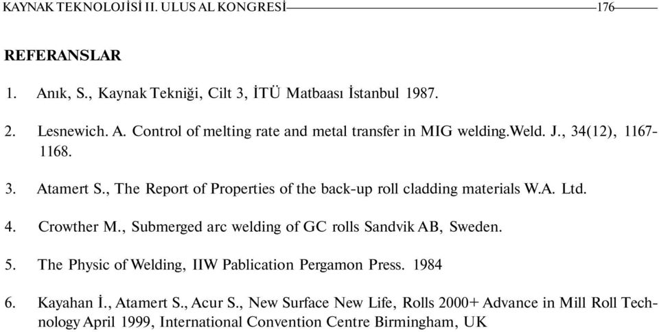 , Submerged arc welding of GC rolls Sandvik AB, Sweden. 5. The Physic of Welding, IIW Pablication Pergamon Press. 1984 6. Kayahan İ., Atamert S.