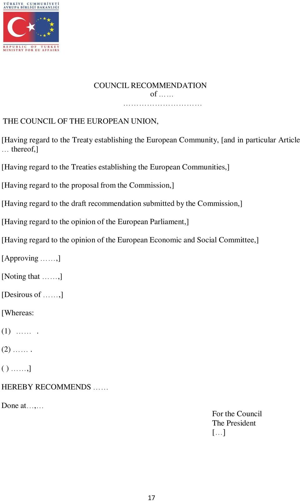 draft recommendation submitted by the Commission,] [Having regard to the opinion of the European Parliament,] [Having regard to the opinion of the European