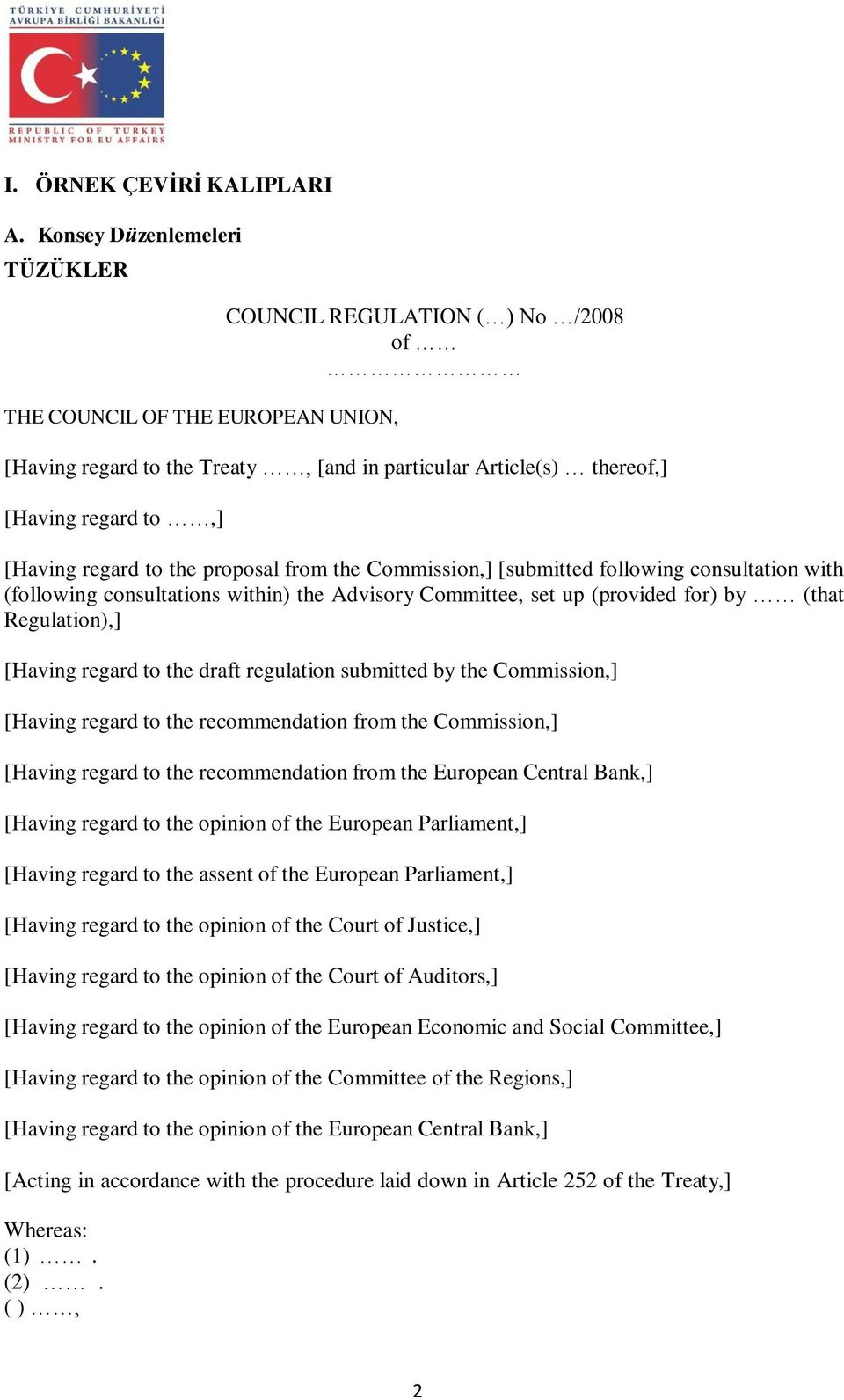 regard to the proposal from the Commission,] [submitted following consultation with (following consultations within) the Advisory Committee, set up (provided for) by (that Regulation),] [Having