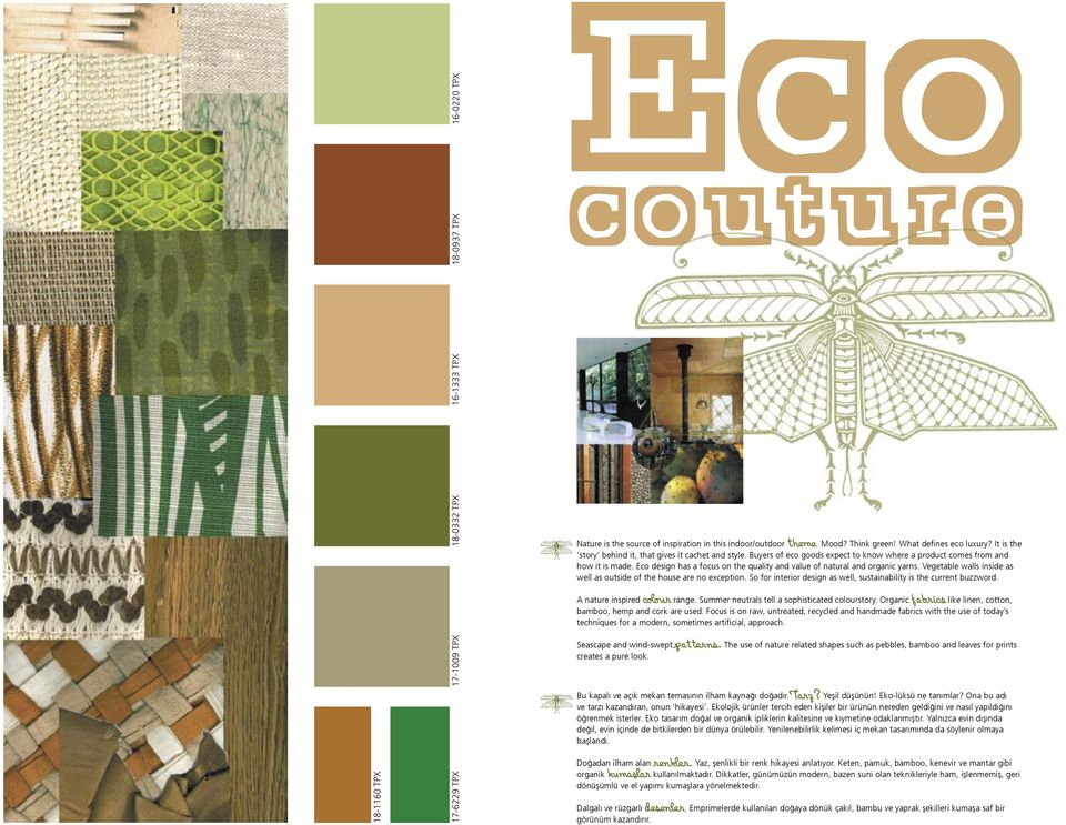 Eco design has a focus on the quality and value of natural and organic yarns. Vegetable walls inside as well as outside of the house are no exception.