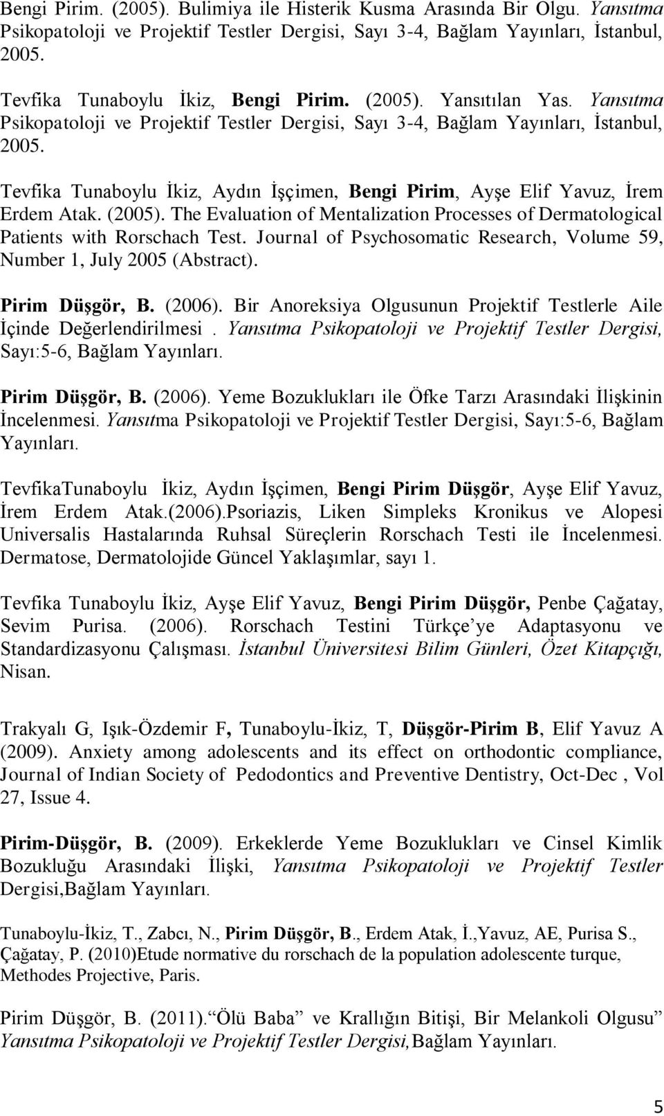 Tevfika Tunaboylu İkiz, Aydın İşçimen, Bengi Pirim, Ayşe Elif Yavuz, İrem Erdem Atak. (2005). The Evaluation of Mentalization Processes of Dermatological Patients with Rorschach Test.