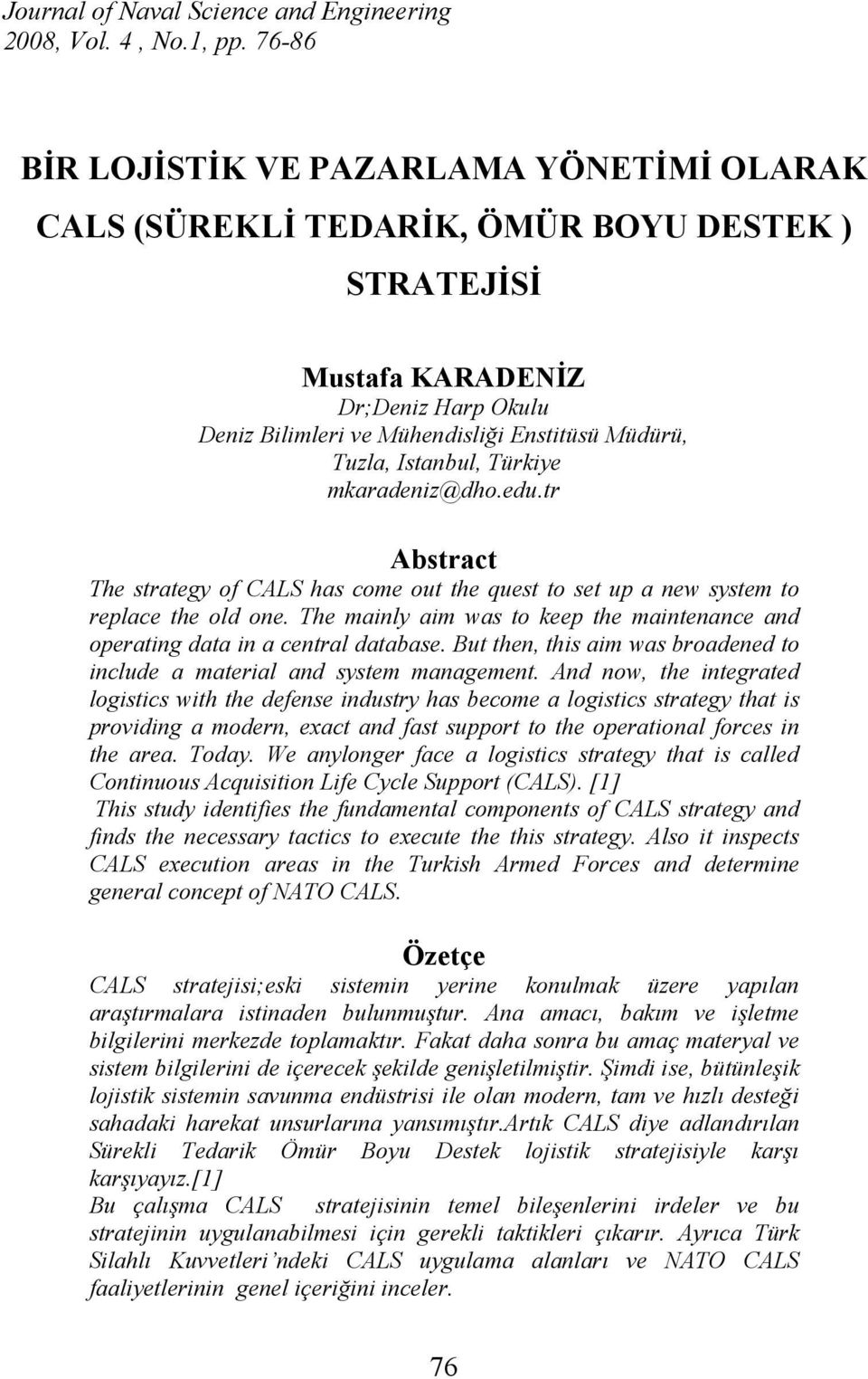 Istanbul, Türkiye mkaradeniz@dho.edu.tr Abstract The strategy of CALS has come out the quest to set up a new system to replace the old one.