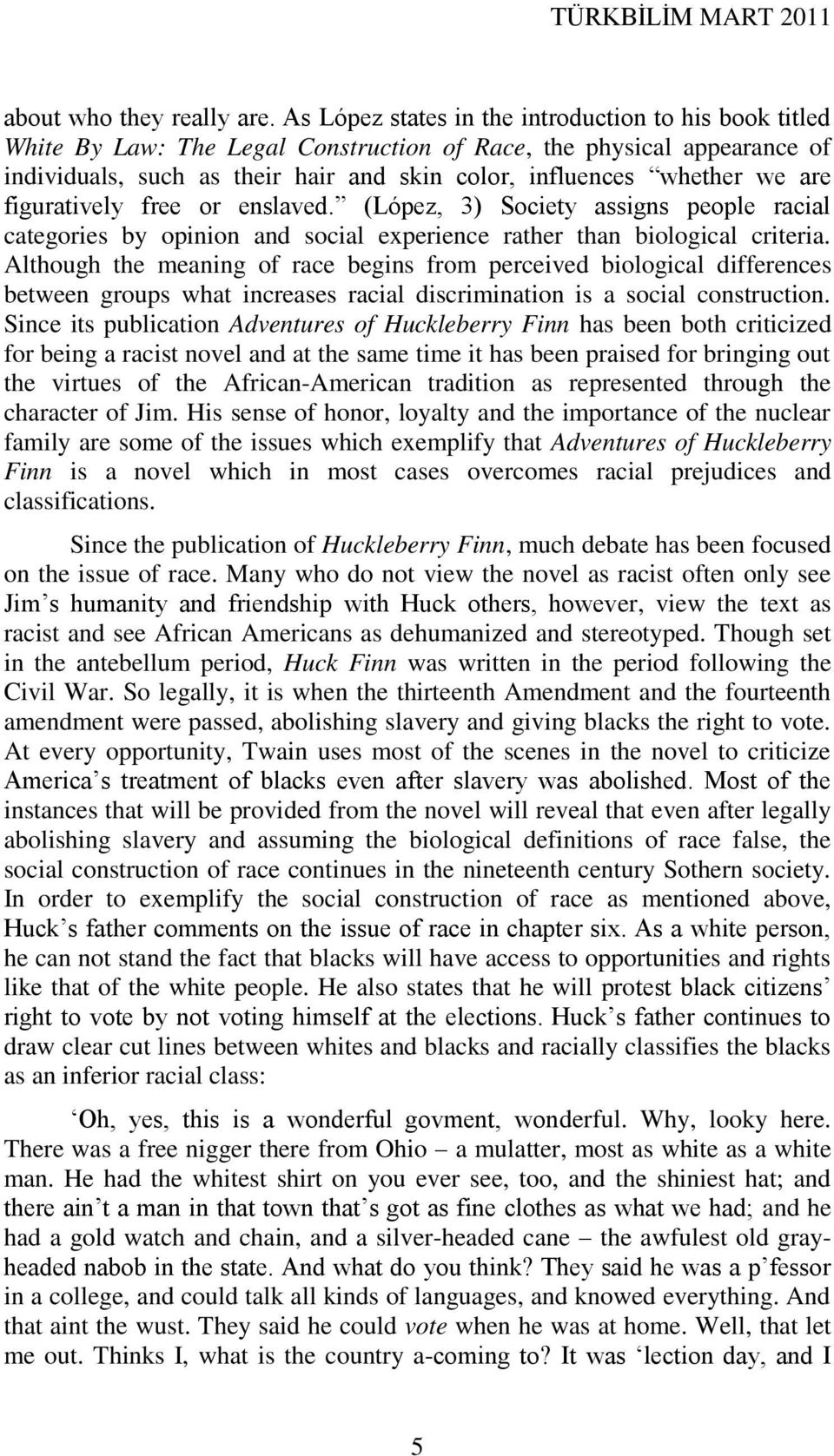 are figuratively free or enslaved. (López, 3) Society assigns people racial categories by opinion and social experience rather than biological criteria.