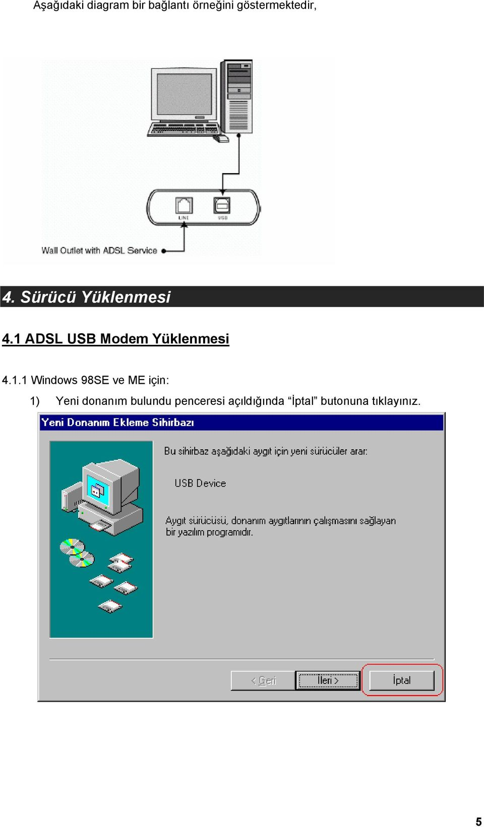 1 ADSL USB Modem Yüklenmesi 4.1.1 Windows 98SE ve ME