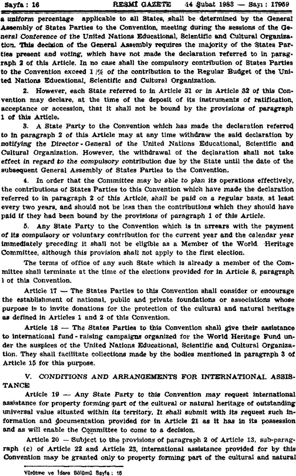 This decision of the General Assembly requires the majority of the States Parties present and voting, which have not made the declaration referred to in paragraph 2 of this Article.