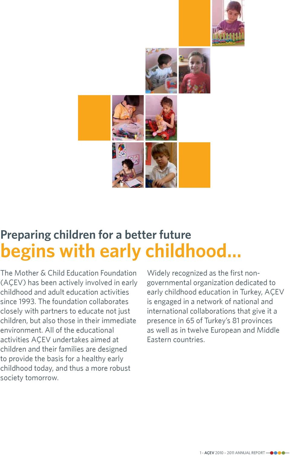 All of the educational activities AÇEV undertakes aimed at children and their families are designed to provide the basis for a healthy early childhood today, and thus a more robust society tomorrow.