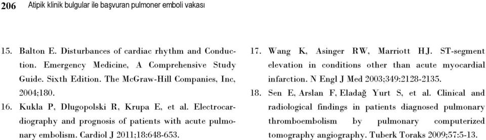 Cardiol J 2011;18:648-653. 17. Wang K, Asinger RW, Marriott HJ. ST-segment elevation in conditions other than acute myocardial infarction. N Engl J Med 2003;349:2128-2135. 18.