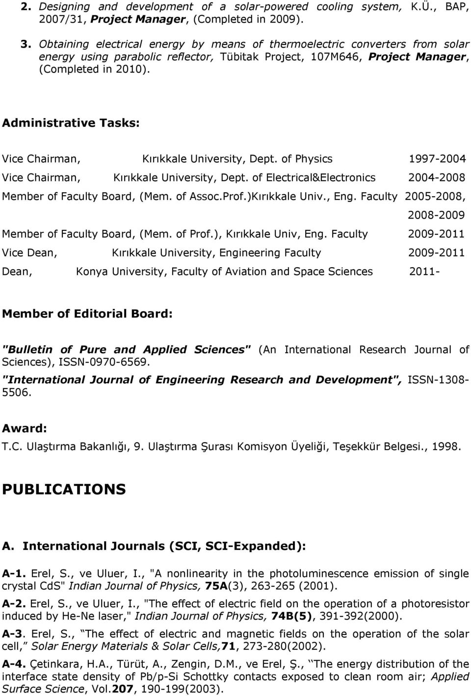 Administrative Tasks: Vice Chairman, Kırıkkale University, Dept. of Physics 1997-2004 Vice Chairman, Kırıkkale University, Dept. of Electrical&Electronics 2004-2008 Member of Faculty Board, (Mem.