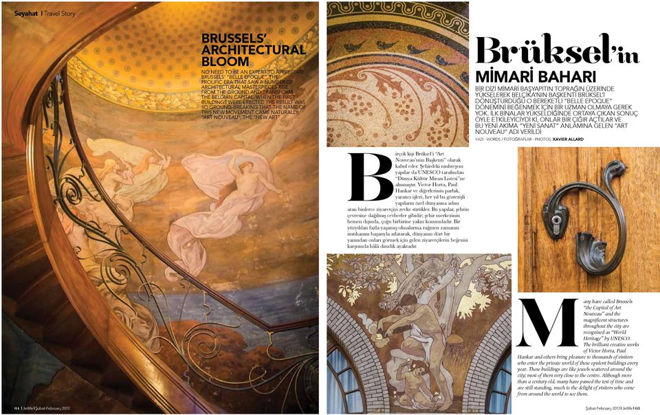 When the first buildings were erected the result was so ground-breaking that the name of this new movement came naturally: Art Nouveau, the new art Brüksel in mimari baharı Bir dizi mimari başyapıtın