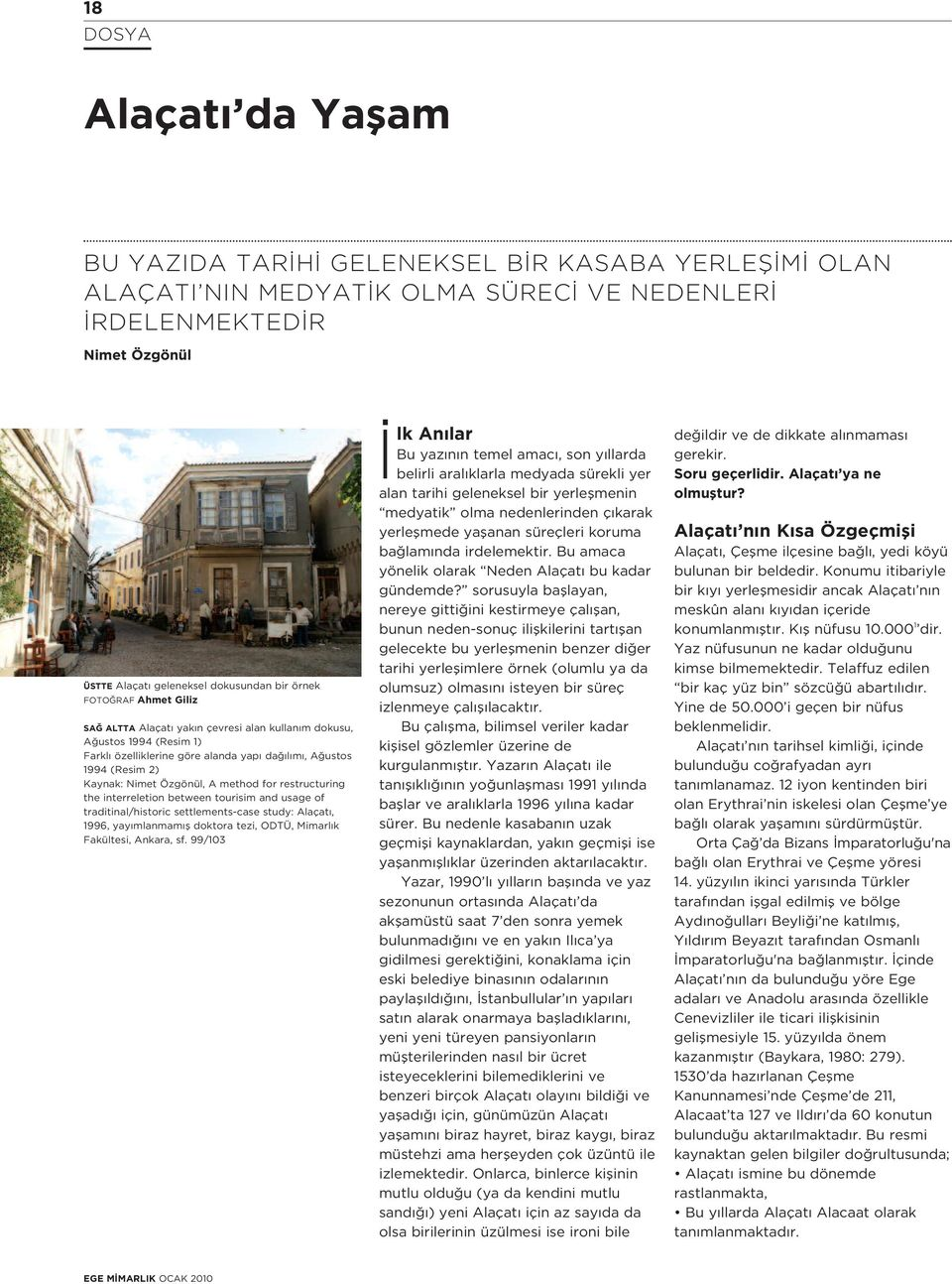 restructuring the interreletion between tourisim and usage of traditinal/historic settlements-case study: Alaçat, 1996, yay mlanmam fl doktora tezi, ODTÜ, Mimarl k Fakültesi, Ankara, sf.