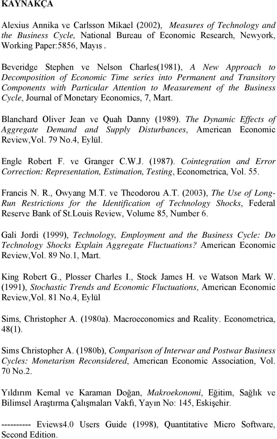 Moneary Economics, 7, Mar. Blanchard Oliver Jean ve Quah Danny (199). The Dynamic Effecs of Aggregae Demand and Supply Disurbances, American Economic Review,Vol. 79 No., Eylül. Engle Rober F.