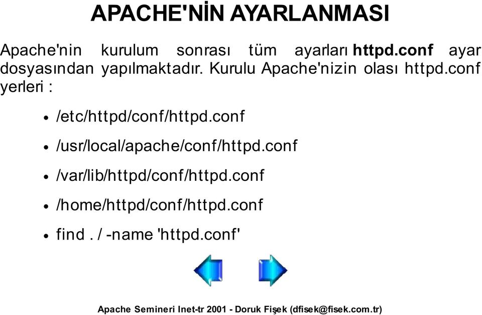 conf yerleri : /etc/httpd/conf/httpd.conf /usr/local/apache/conf/httpd.