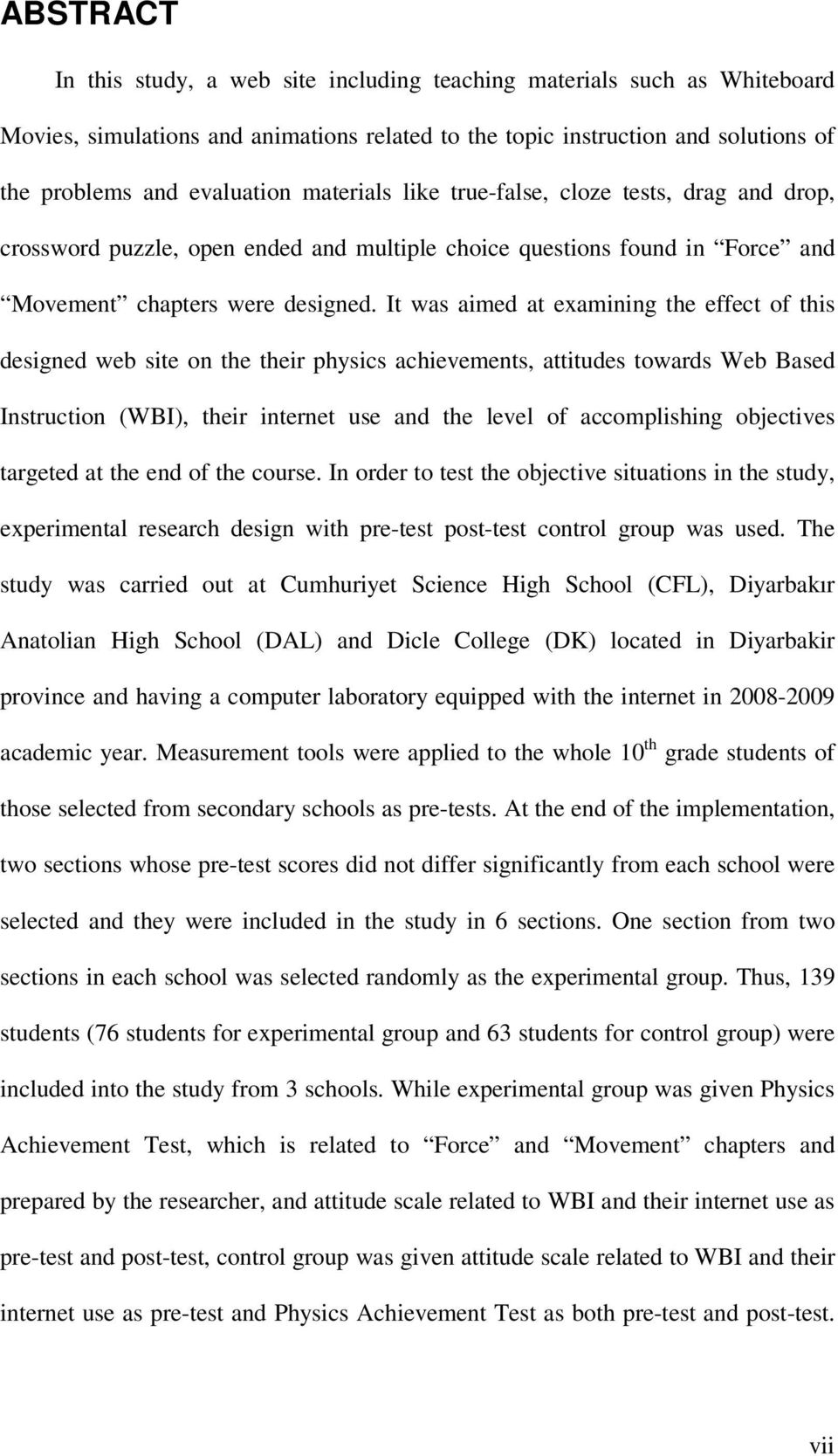It was aimed at examining the effect of this designed web site on the their physics achievements, attitudes towards Web Based Instruction (WBI), their internet use and the level of accomplishing