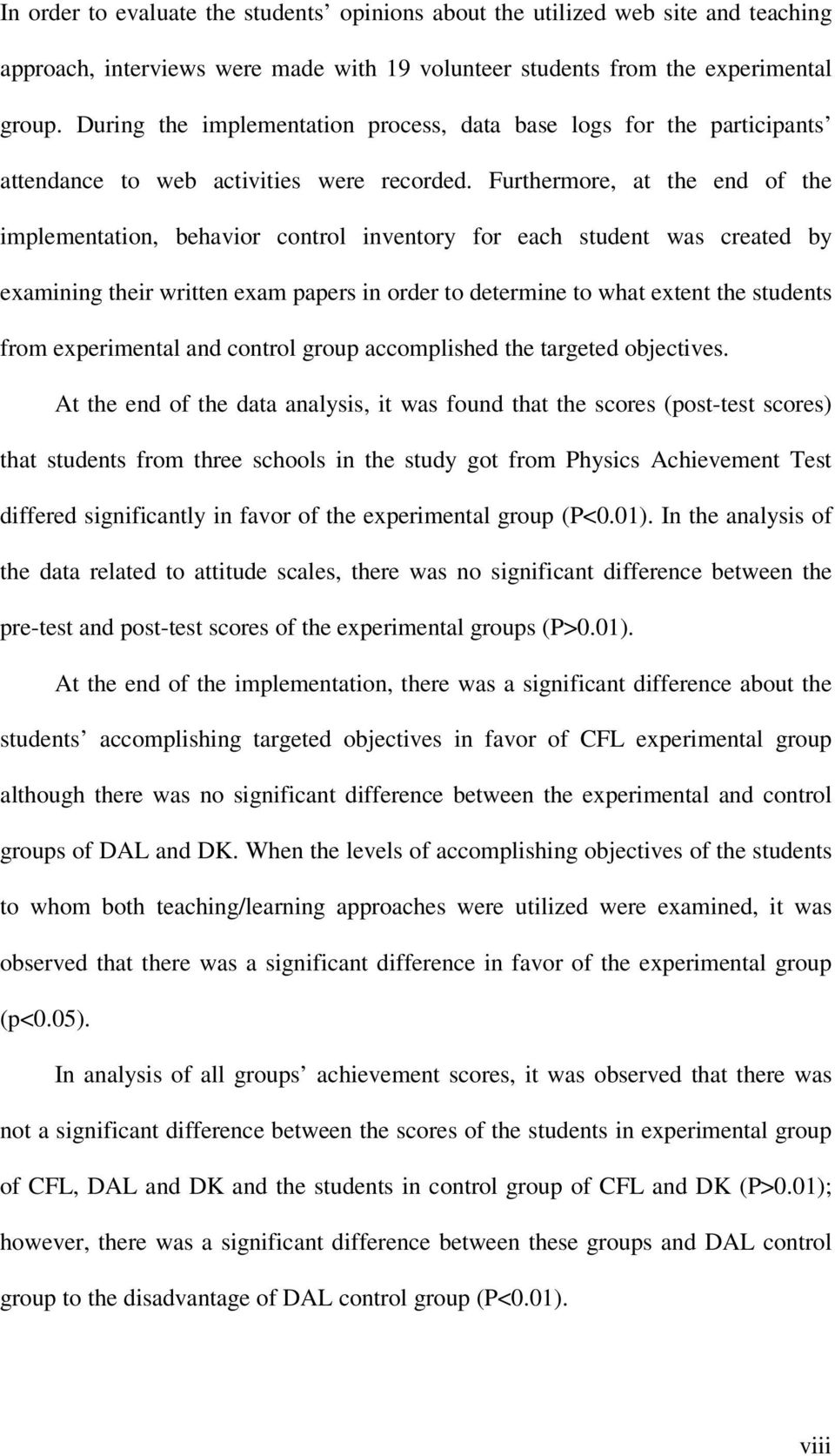 Furthermore, at the end of the implementation, behavior control inventory for each student was created by examining their written exam papers in order to determine to what extent the students from