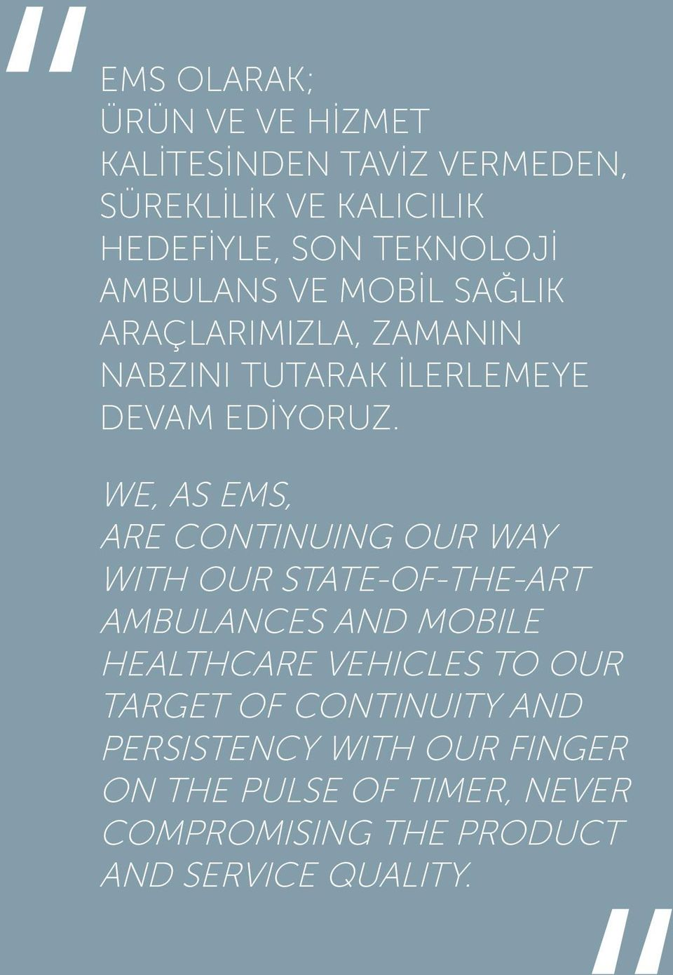 WE, AS EMS, ARE CONTINUING OUR WAY WITH OUR STATE-OF-THE-ART AMBULANCES AND MOBILE HEALTHCARE VEHICLES TO OUR
