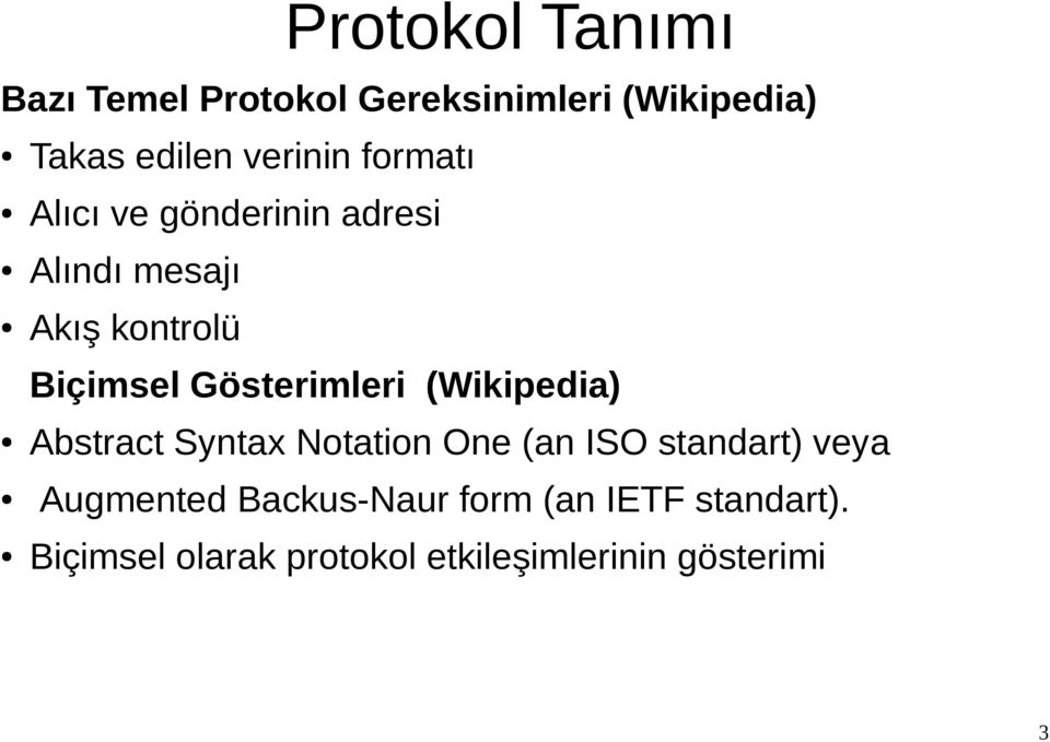 Gösterimleri (Wikipedia) Abstract Syntax Notation One (an ISO standart) veya