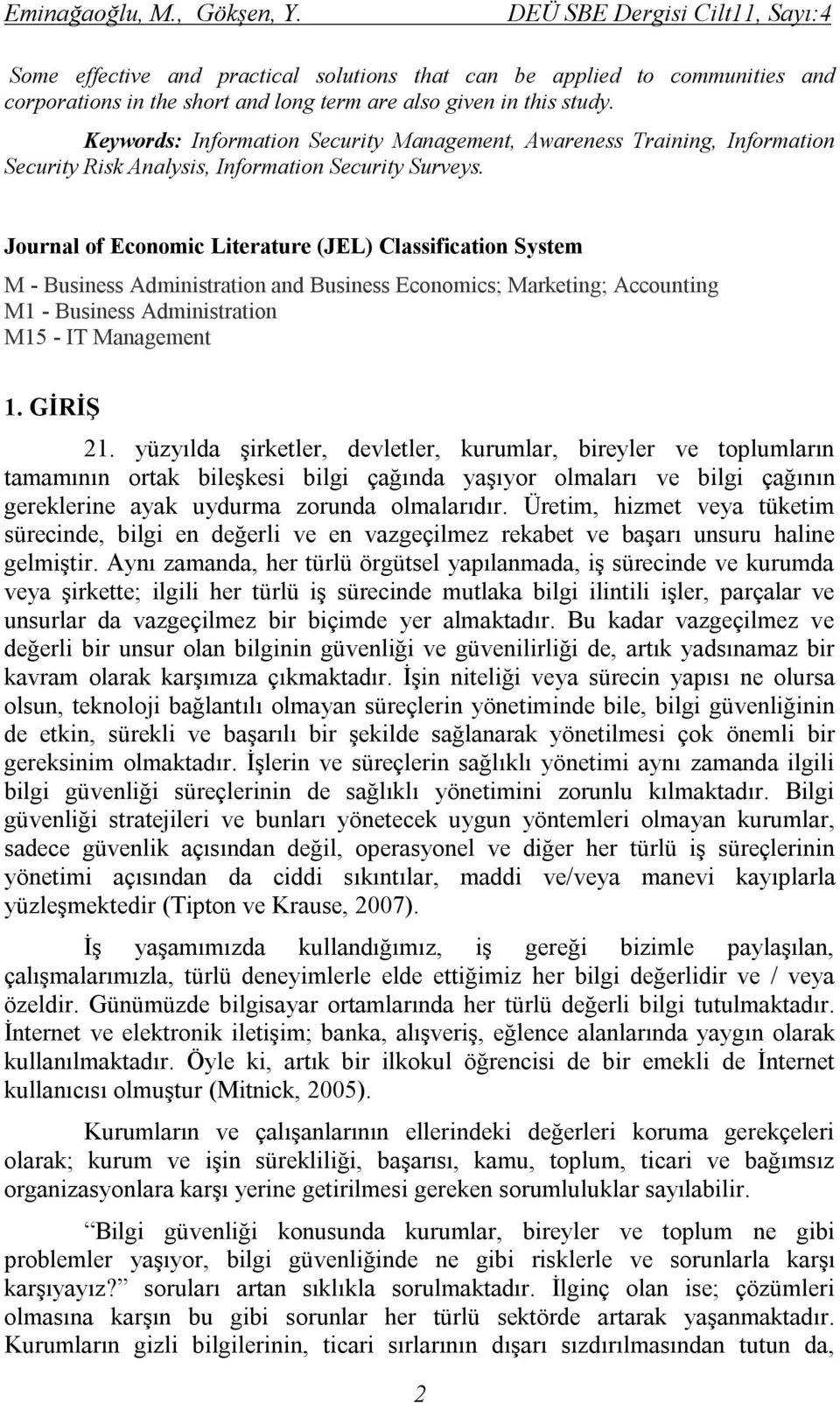 Journal of Economic Literature (JEL) Classification System M - Business Administration and Business Economics; Marketing; Accounting M1 - Business Administration M15 - IT Management 1. GİRİŞ 21.