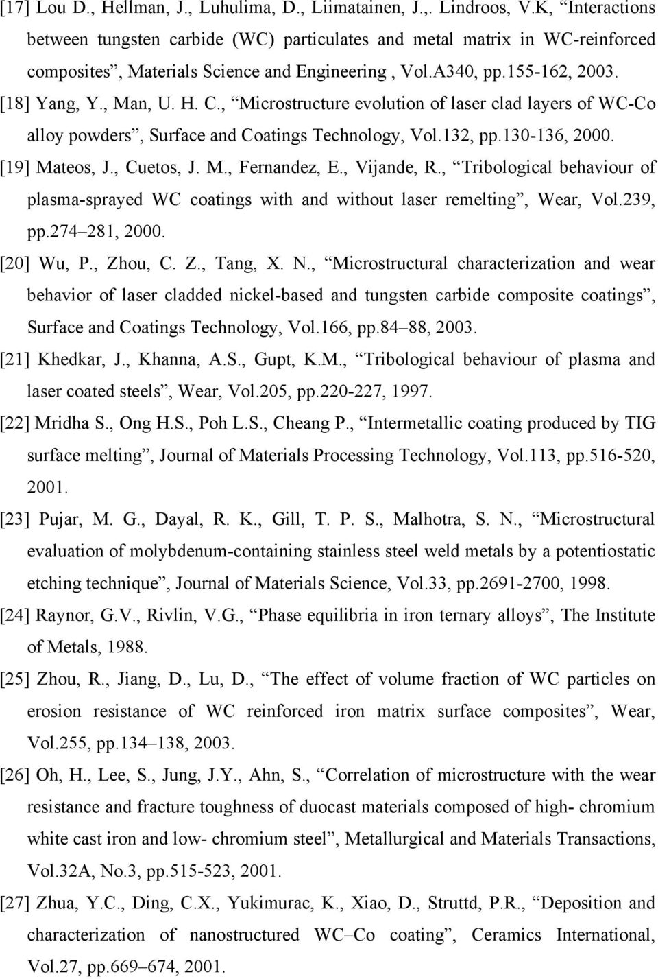 , Microstructure evolution of laser clad layers of WC-Co alloy powders, Surface and Coatings Technology, Vol.132, pp.130-136, 2000. [19] Mateos, J., Cuetos, J. M., Fernandez, E., Vijande, R.