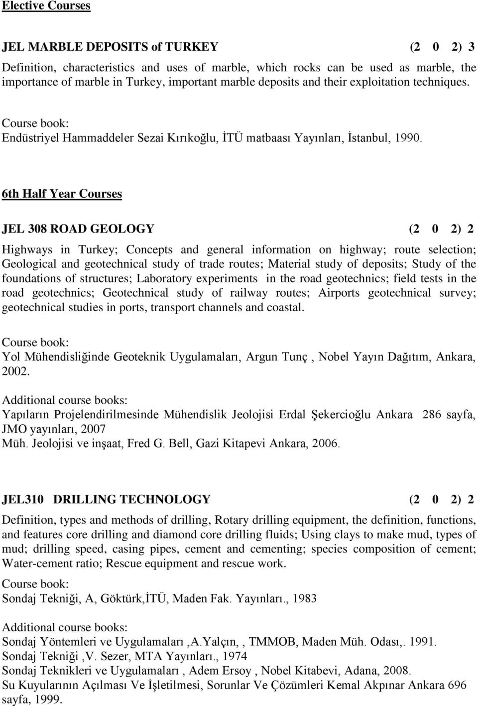 6th Half Year Courses JEL 308 ROAD GEOLOGY (2 0 2) 2 Highways in Turkey; Concepts and general information on highway; route selection; Geological and geotechnical study of trade routes; Material