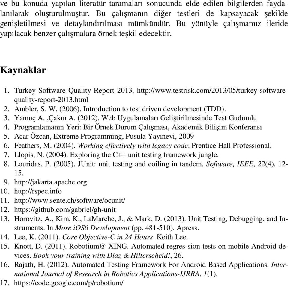 Turkey Software Quality Report 2013, http://www.testrisk.com/2013/05/turkey-softwarequality-report-2013.html 2. Ambler, S. W. (2006). Introduction to test driven development (TDD). 3. Yamuç A.