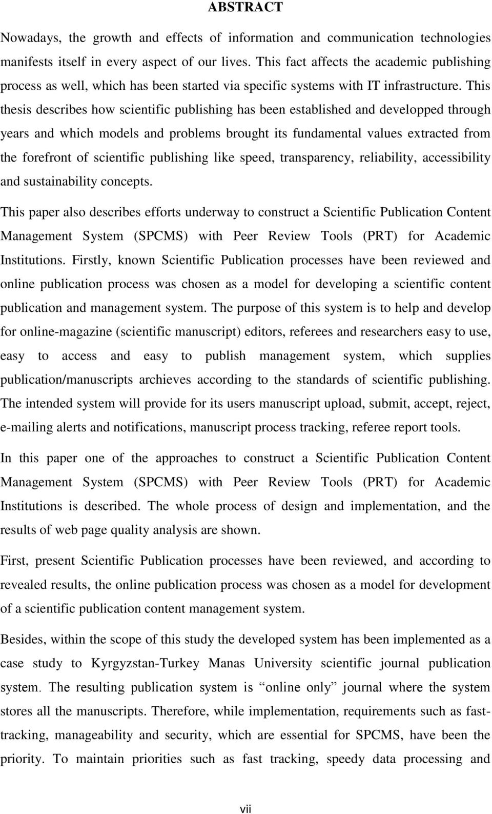 This thesis describes how scientific publishing has been established and developped through years and which models and problems brought its fundamental values extracted from the forefront of