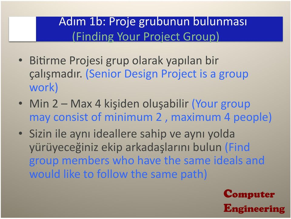 (Senior Design Project is a group work) Min 2 Max 4 kişiden oluşabilir (Your group may consist of