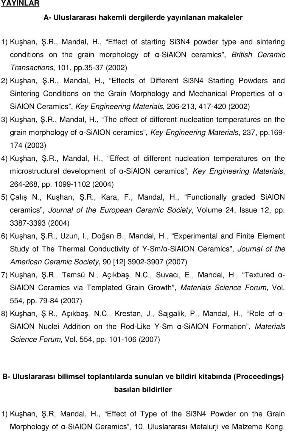 , Effects of Different Si3N4 Starting Powders and Sintering Conditions on the Grain Morphology and Mechanical Properties of α- SiAlON Ceramics, Key Engineering Materials, 206-213, 417-420 (2002) 3)