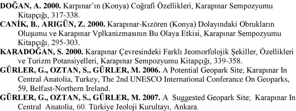 2006. A Potential Geopark Site; Karapınar In Central Anatolia, Turkey, The 2nd UNESCO International Conferance On Geoparks, 59, Belfast-Northern Ireland. GÜRLER, G., OZTAN, S., GÜRLER, M.